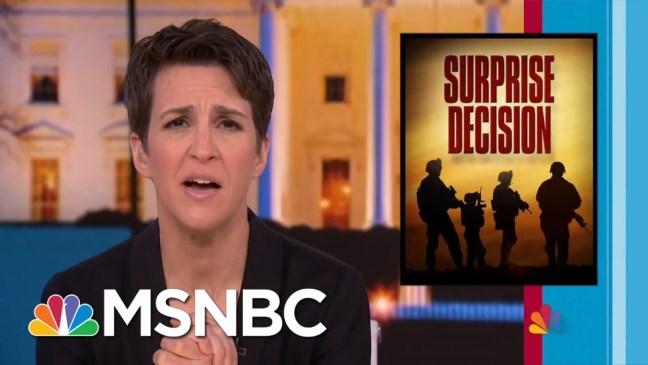 President Trump Announces Syria Plan Counter To U.S. Goals; Allies Baffled | Rachel Maddow | MSNBC