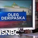 Who Is Oleg Deripaska? | Velshi & Ruhle | MSNBC