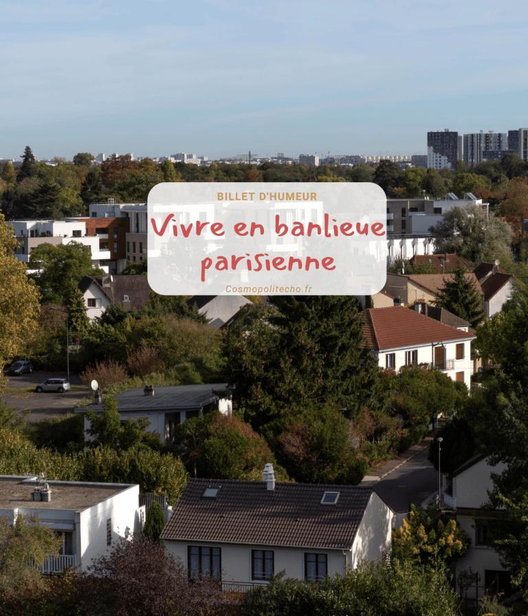 Read more about the article Pourquoi vivre en banlieue parisienne ?