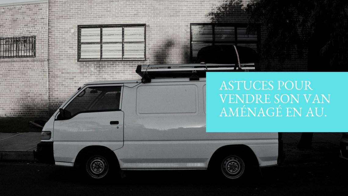 Astuces pour vendre son van aménagé en AU.