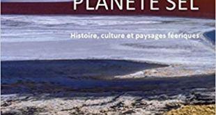 Planète sel – Histoire, culture et paysage féeriques