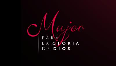 Mujer para la Gloria de Dios