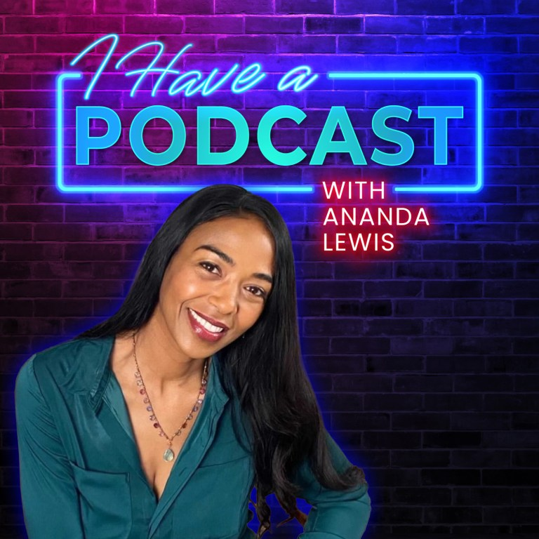 I Have A Podcast with Ananda Lewis: Timing, Transparency, and Technology – EP #005