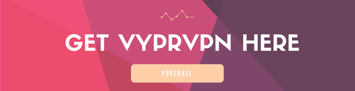 VyprVPN Trusted Review - Pro's & Con's - Updated September 2019