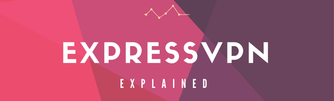 ExpressVPN Review - Pro's & Con's - Updated September 2019