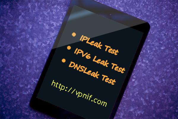The Tools For IPLeak Test, IPV6 Leak Test and DNSLeak Test - vpnif
