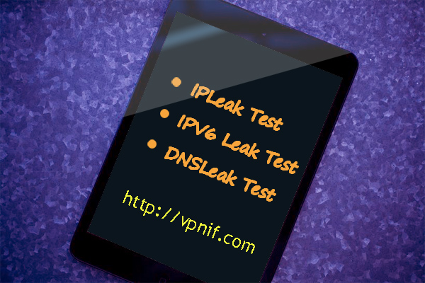 The Tools For IPLeak Test, IPV6 Leak Test and DNSLeak Test