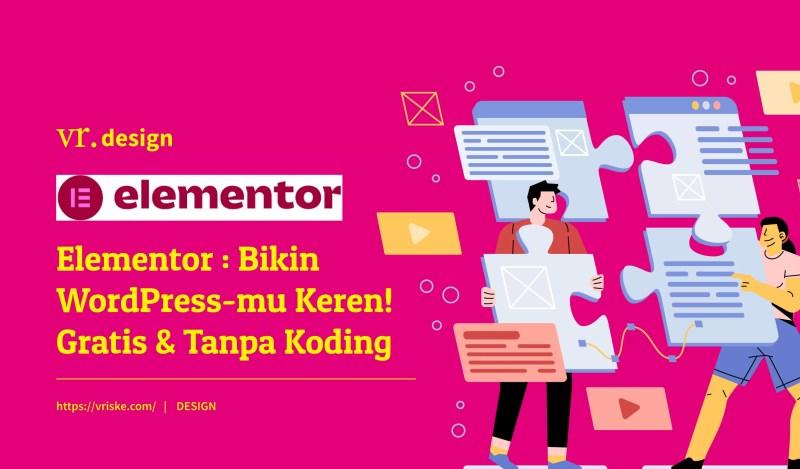Elementor : Bikin WordPress-mu Keren, Gratis & Tanpa Koding