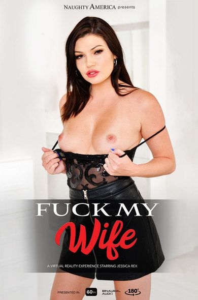 """""""Fuck My Wife"""" featuring Jessica Rex vr porn"""