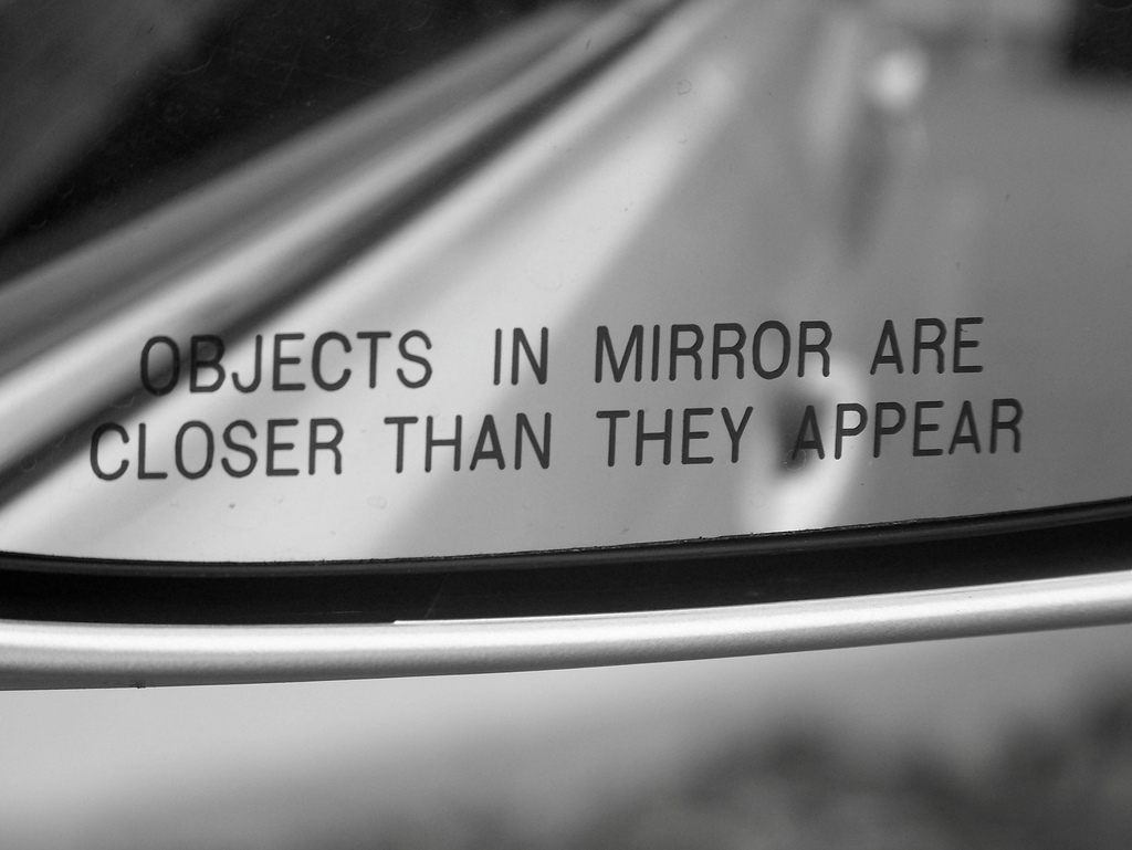 Did you ever wonder why this information is mandatory? 'Objects in Mirror are closer than they appear' Credit: Superior Mirrors.