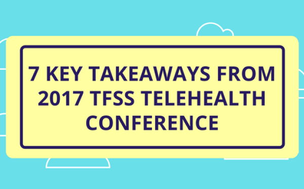 7 Key Takeaways from 2017 TFSS Telehealth Conference