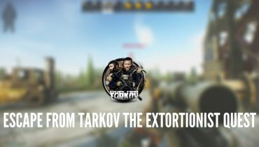 Escape from Tarkov the Extortionist Quest