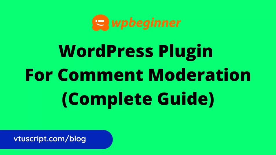 WpBeginner WordPress plugin for comment moderation (Complete Guide)
