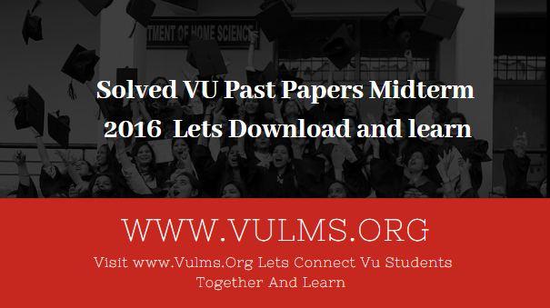 VU past papers midterm 2016