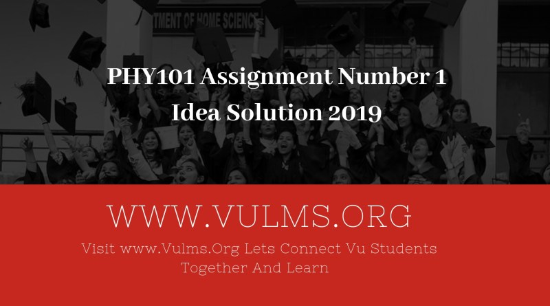 PHY101 Assignment Number 1 Idea Solution 2019