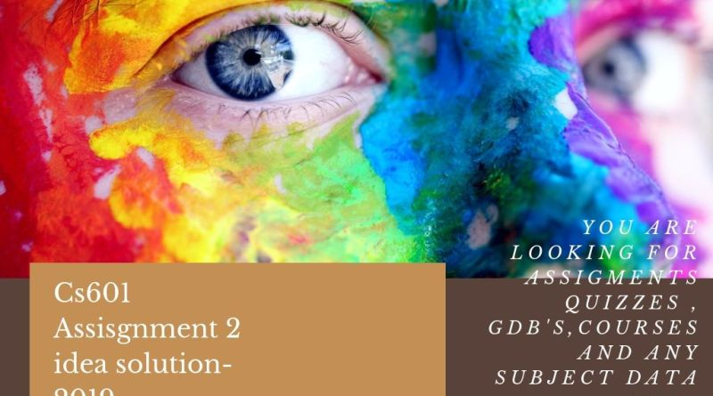 Cs601 Assisgnment 2 idea solution- 2019