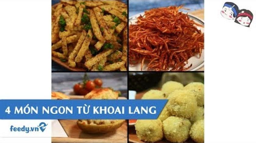 cách nấu khoai lang - Hướng dẫn cách làm 4 MÓN ĂN VẶT ĐÃ MIỆNG TỪ KHOAI LANG   Feedy VN