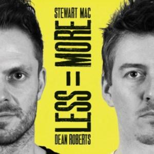 Stewart Mac & Dean Roberts - Less = More