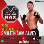 MMA 2 the MAX:  Smile'N Sam Alvey Interview