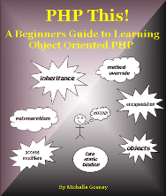 PHP This! A Beginners Guide to Learning Object Oriented PHP