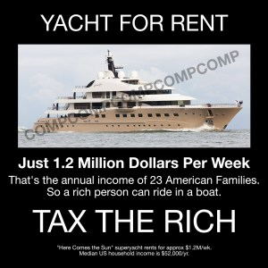 "Photo of a fancy yacht with the text ""Yacht for rent. Just 1.2 Million Dollars Per Week. That's the annual income of 23 American Families. So a rich person can ride in a boat. TAX THE RICH."""
