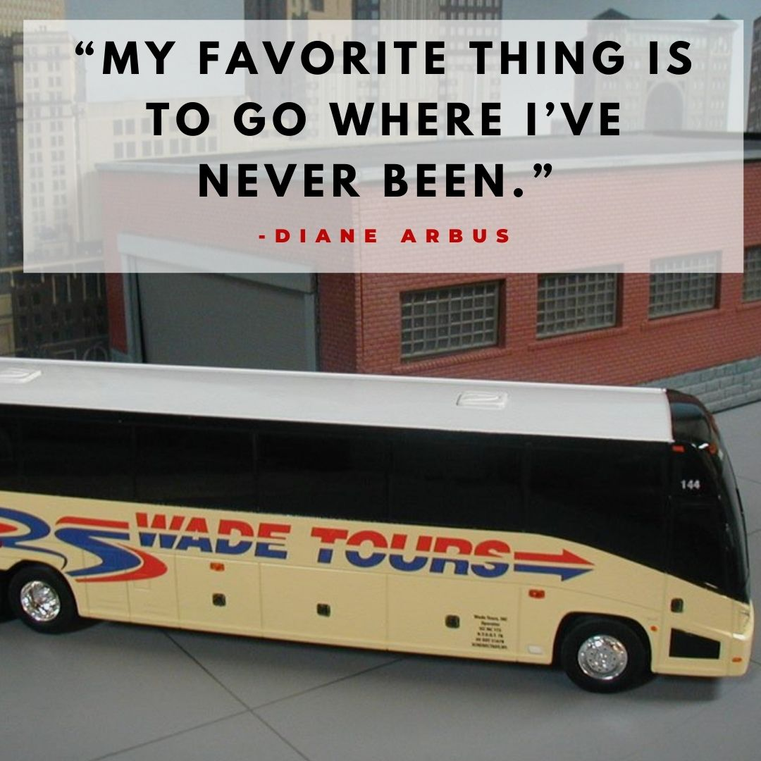 """""""My favorite thing is to go where I've never been."""" -Diane Arbus"""
