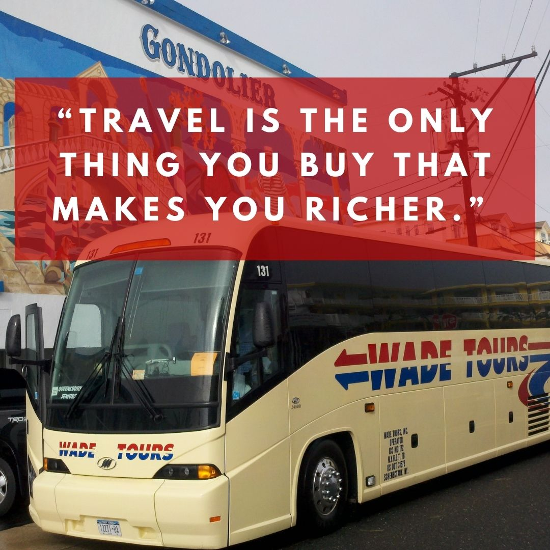 """""""Travel is the only thing you buy that makes you richer."""""""