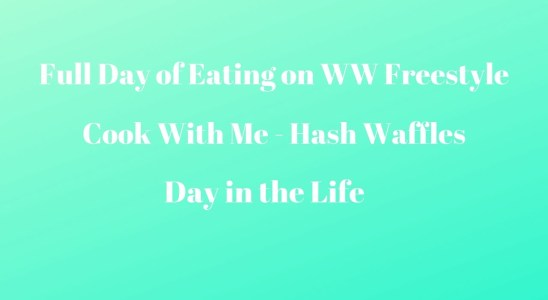 Full Day of Eating on WW Freestyle | Cook With Me - Hash Waffles | DITL