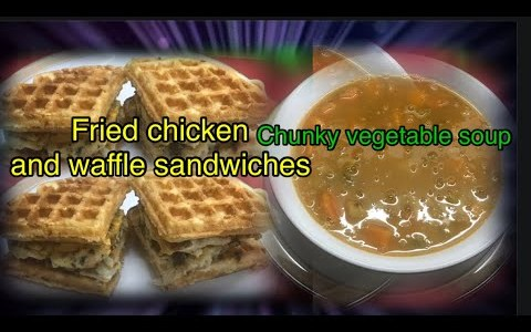 FRIED CHICKEN AND WAFFLE SANDWICHES WITH CHUNKY VEGETABLE SOUP RECIPE