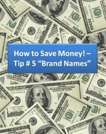 "How to Save Money! – Tip# 5 ""Brand Names"""