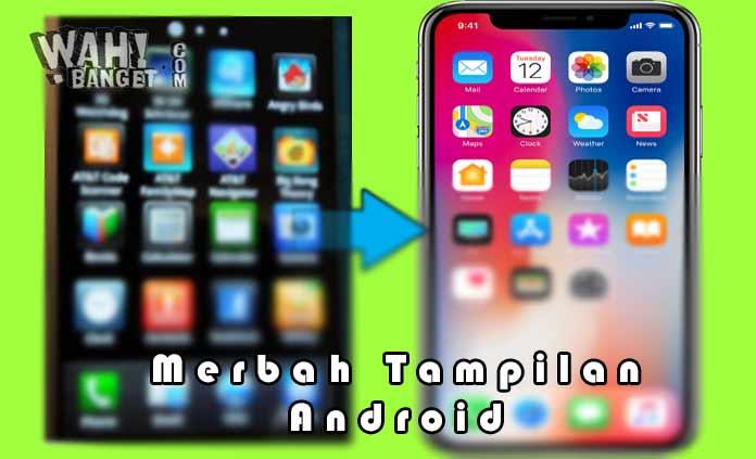 Cara Merubah Tampilan Android Jadi Seperti Iphone X