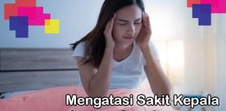 4 Cara Mengatasi Sakit Kepala Dengan Cepat Wahbanget