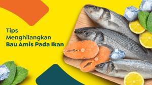 Hilangkan Bau Amis Pada Ikan