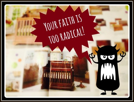 Your faith is too radical