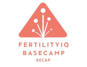 fertilityiq-basecamp-recap
