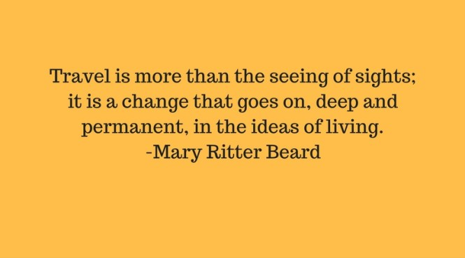 travel-is-more-than-the-seeing-of-sights-it-is-a-change-that-goes-on-deep-and-permanent-in-the-ideas-of-living-mary-ritter-beard