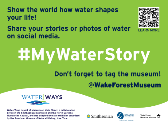 """Sign """"Show the world how water shapes your life! Share your stories or photos of water on social media. #MyWaterStory  Don't forget to ta the museum! @WakeForestMuseum"""