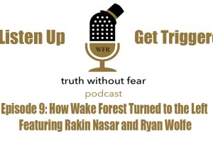 Truth Without Fear Podcast Episode 9: How Wake Turned to the Left with Ryan Wolfe and Rakin Nasar