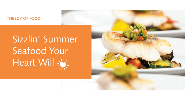 Sizzlin' Summer Seafood Your Heart Will Love