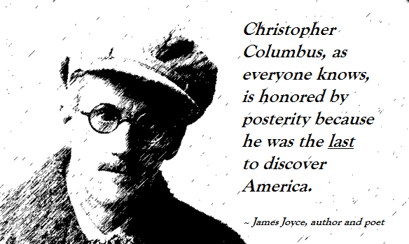 Celebrating Genocide – Christopher Columbus' Conquest of America - James Joyce Quote - Columbus - The Last to Discover America