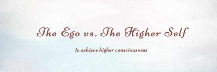 The Ego vs. The Higher Self