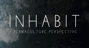 A Must-Watch Documentary: INHABIT – A Permaculture Perspective