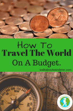 How to travel the world on a budget by Walkabout Wanderer Keywords: backpacking solo female travel traveller travelling free travel
