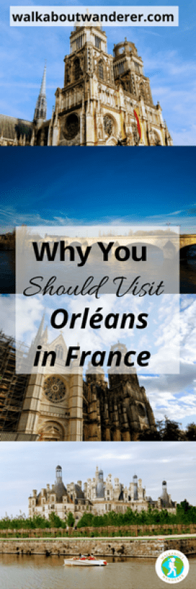 Why you should visit Orléans in France by Walkabout Wanderer. Keywords: French, European tour, Loire Valley, traveller, backpacker blogger