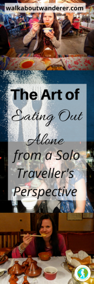 The Art Of Eating Alone: from a solo travellers perspective By Walkabout Wanderer Keywords. Backpacking, restaurants meals food holidays solo female travels