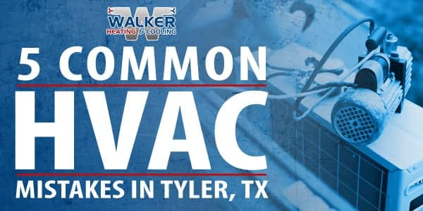 5 Common HVAC Mistakes in Tyler, TX