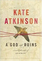 A GOD in RUINS A Novel by Kate Atkinson