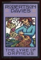 The lyre of Orpheus a novel by Robertson Davies