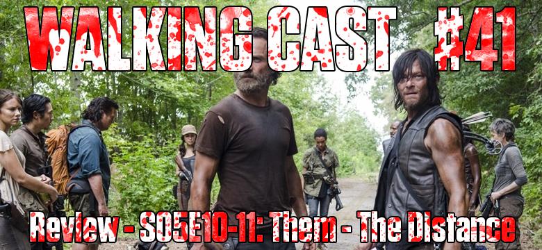Walking Cast #41 - Episódios S05E10: Them & S05E11: The Distance