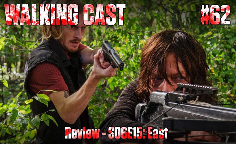 Walking Cast #62 - Episódio S06E15: East